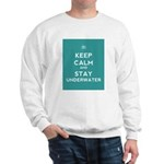 Keep Calm and Stay Underwater Sweatshirt