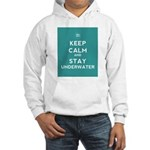 Keep Calm and Stay Underwater Hooded Sweatshirt