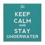 Keep Calm and Stay Underwater Tile Coaster