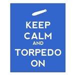 Keep Calm and Torpedo On Small Poster