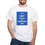 Keep Calm and Torpedo On White T-Shirt
