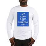 Keep Calm and Torpedo On Long Sleeve T-Shirt
