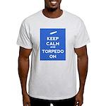 Keep Calm and Torpedo On Light T-Shirt