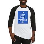 Keep Calm and Torpedo On Baseball Jersey