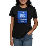 Keep Calm and Torpedo On Women's Dark T-Shirt
