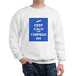 Keep Calm and Torpedo On Sweatshirt