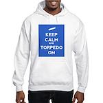 Keep Calm and Torpedo On Hooded Sweatshirt