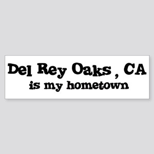Del Rey Oaks - hometown Bumper Sticker