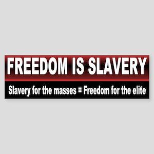 freedom is slavery... Bumper Sticker