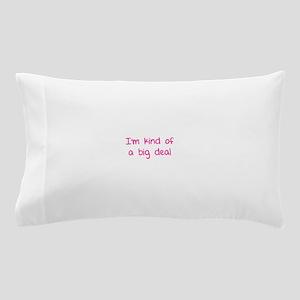 I'm kind of a big deal Pillow Case