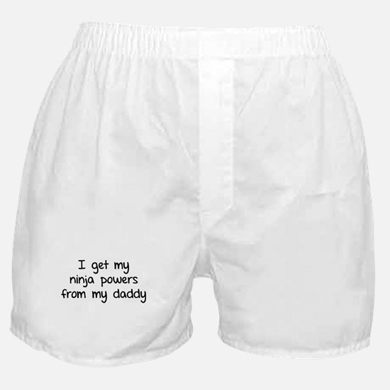 I got my ninja powers from my daddy Boxer Shorts