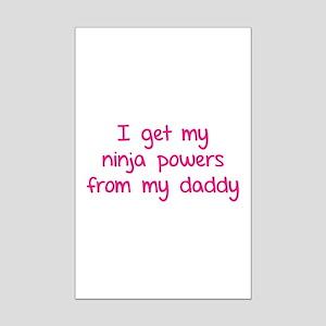 I got my ninja powers from my daddy Mini Poster Pr