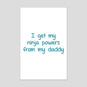 I get my ninja powers from my daddy Mini Poster Pr