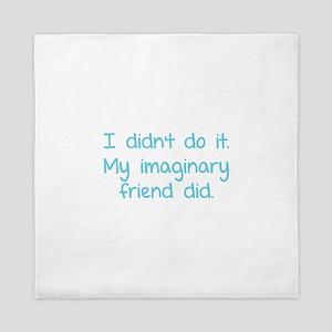 I didn't do it. My imaginary friend did. Queen Duv