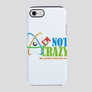 I'm Not Crazy the big bang the iPhone 7 Tough Case