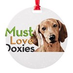 Must Love Doxies Round Ornament