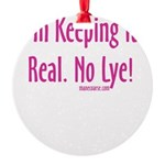 Keeping it Real Round Ornament