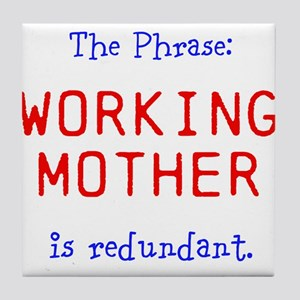The Phrase: Working Mother is redundant. Tile Coas