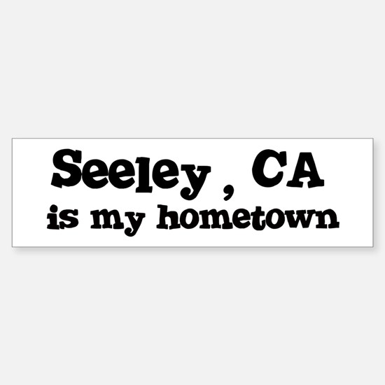 Seeley - hometown Bumper Bumper Bumper Sticker