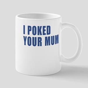 I Poked Your Mum Mug