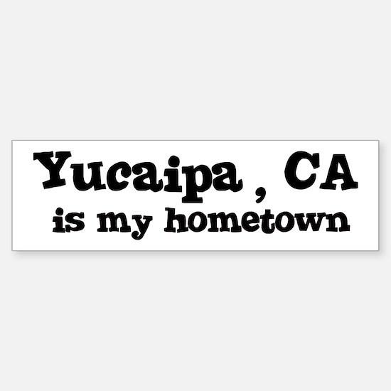 Yucaipa - hometown Bumper Bumper Bumper Sticker