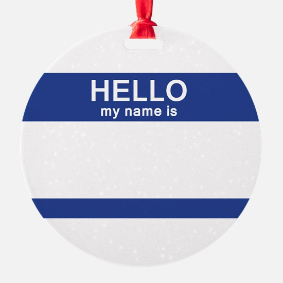 Hello my name is Blank Ornament