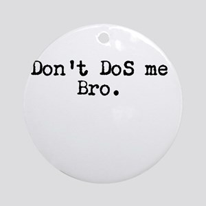 Don't DoS me Bro. Ornament (Round)
