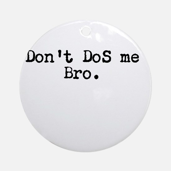 Don't DoS me Bro. Ornament (Round)