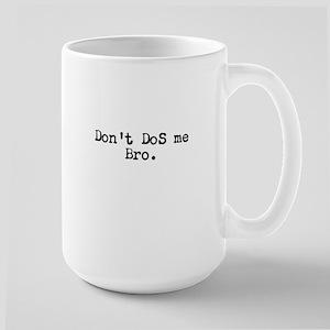 Don't DoS me Bro. Large Mug