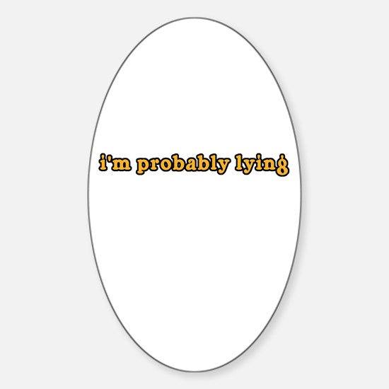 i'm probably lying dr will Oval Decal