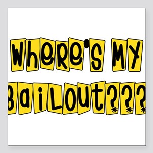 "bailouts02 Square Car Magnet 3"" x 3"""