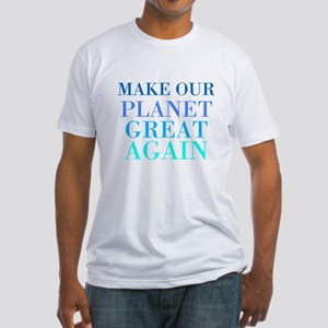 Make Our Planet Great Again Fitted T-Shirt
