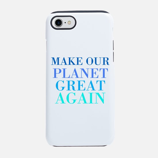Make Our Planet Great Again Iphone 7 Tough Case