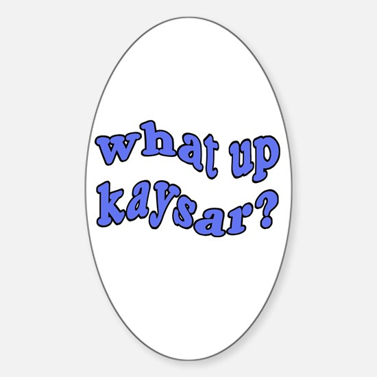 What Up Kaysar Oval Decal