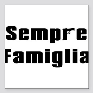 "Sempre famiglia Square Car Magnet 3"" x 3"""