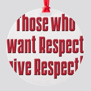 Those who want respect T-Shirt Round Ornament