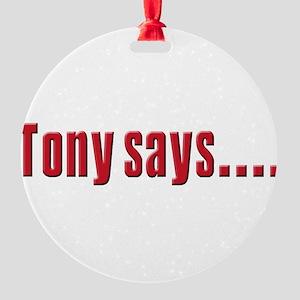 tony says Round Ornament