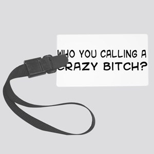 crazybitch01 Large Luggage Tag