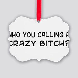 crazybitch01 Picture Ornament