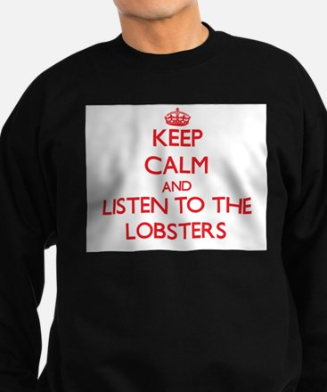 Keep calm and listen to the Lobster Sweatshirt