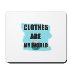 CLOTHES ARE MY WORLD Mousepad