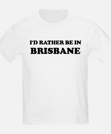 Rather be in Brisbane Kids T-Shirt