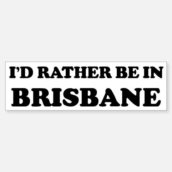 Rather be in Brisbane Bumper Car Car Sticker