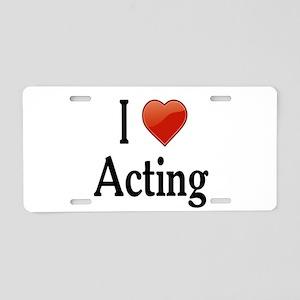 I Love Acting Aluminum License Plate