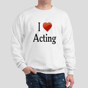 I Love Acting Sweatshirt