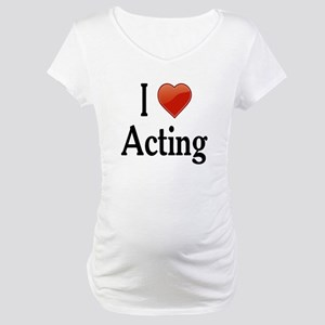 I Love Acting Maternity T-Shirt