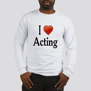 I Love Acting Long Sleeve T-Shirt