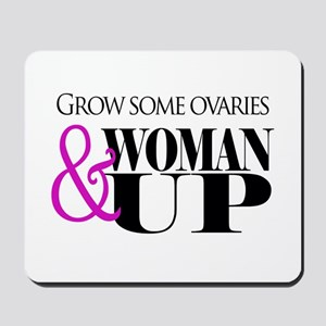 Grow Some Ovaries... Mousepad