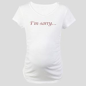 I'm sorry... Maternity T-Shirt