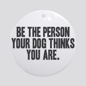 Be The Person (round) Round Ornament